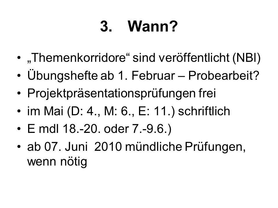 3.Wann? Themenkorridore sind veröffentlicht (NBl) Übungshefte ab 1. Februar – Probearbeit? Projektpräsentationsprüfungen frei im Mai (D: 4., M: 6., E: