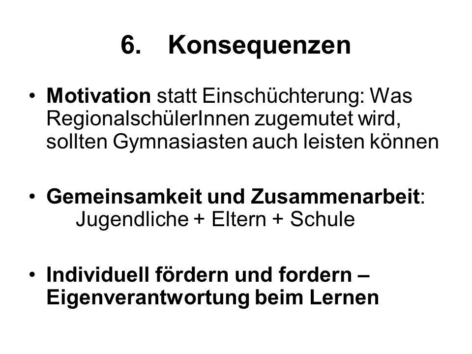 6. Konsequenzen Motivation statt Einschüchterung: Was RegionalschülerInnen zugemutet wird, sollten Gymnasiasten auch leisten können Gemeinsamkeit und