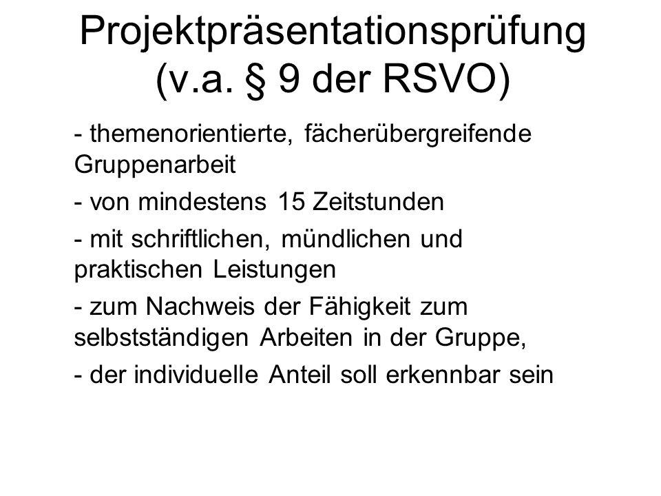Projektpräsentationsprüfung (v.a. § 9 der RSVO) - themenorientierte, fächerübergreifende Gruppenarbeit - von mindestens 15 Zeitstunden - mit schriftli