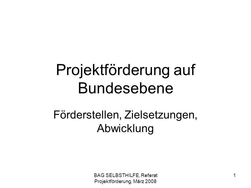 BAG SELBSTHILFE, Referat Projektförderung, März 2008 2 Förderstellen Bundesministerium für Gesundheit (BMG) Bundesministerium für Arbeit und Soziales (BMAS) Bundesministerium für Familien, Senioren, Frauen und Jugend (BMFSFJ) Deutsche Rentenversicherung (DRV)