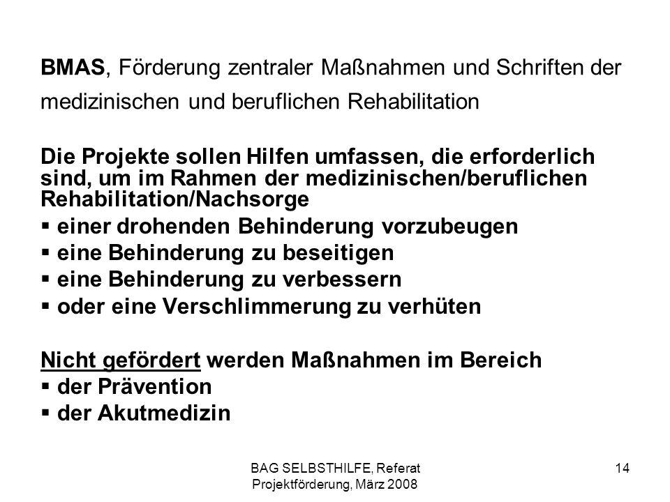 BAG SELBSTHILFE, Referat Projektförderung, März 2008 14 BMAS, Förderung zentraler Maßnahmen und Schriften der medizinischen und beruflichen Rehabilita
