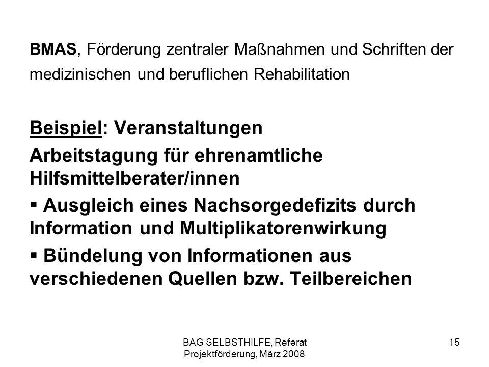 BAG SELBSTHILFE, Referat Projektförderung, März 2008 15 BMAS, Förderung zentraler Maßnahmen und Schriften der medizinischen und beruflichen Rehabilita