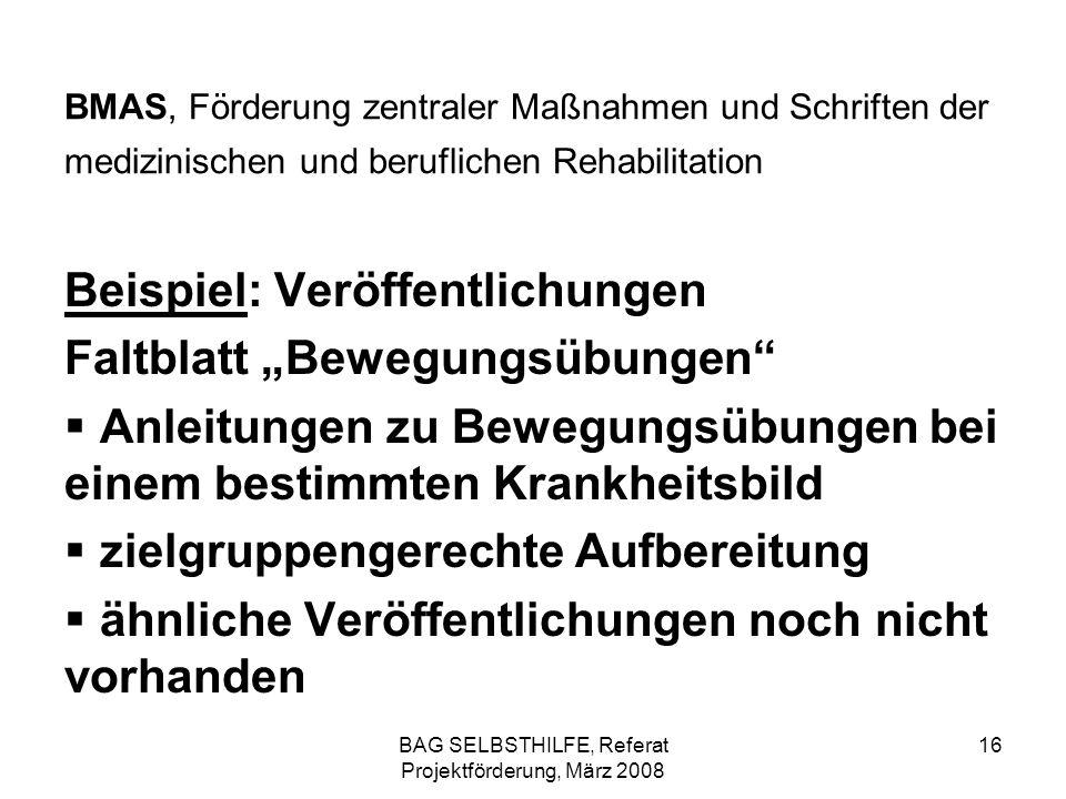 BAG SELBSTHILFE, Referat Projektförderung, März 2008 16 BMAS, Förderung zentraler Maßnahmen und Schriften der medizinischen und beruflichen Rehabilita