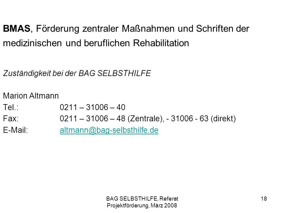 BAG SELBSTHILFE, Referat Projektförderung, März 2008 18 BMAS, Förderung zentraler Maßnahmen und Schriften der medizinischen und beruflichen Rehabilita