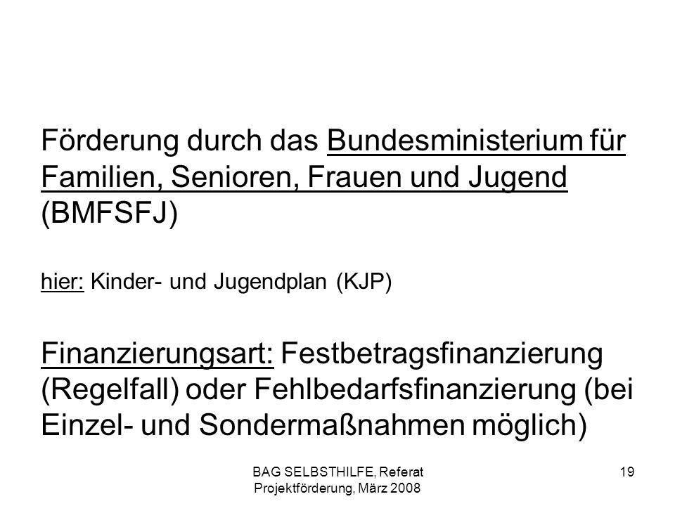 BAG SELBSTHILFE, Referat Projektförderung, März 2008 19 Förderung durch das Bundesministerium für Familien, Senioren, Frauen und Jugend (BMFSFJ) hier: