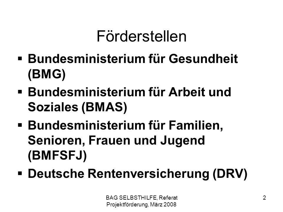 BAG SELBSTHILFE, Referat Projektförderung, März 2008 2 Förderstellen Bundesministerium für Gesundheit (BMG) Bundesministerium für Arbeit und Soziales