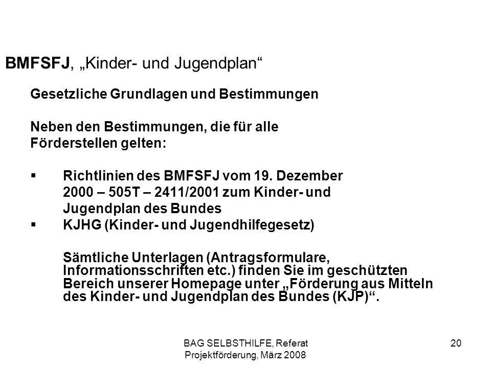 BAG SELBSTHILFE, Referat Projektförderung, März 2008 20 BMFSFJ, Kinder- und Jugendplan Gesetzliche Grundlagen und Bestimmungen Neben den Bestimmungen,