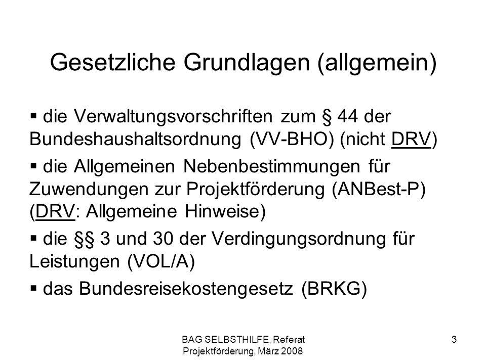 BAG SELBSTHILFE, Referat Projektförderung, März 2008 3 Gesetzliche Grundlagen (allgemein) die Verwaltungsvorschriften zum § 44 der Bundeshaushaltsordn