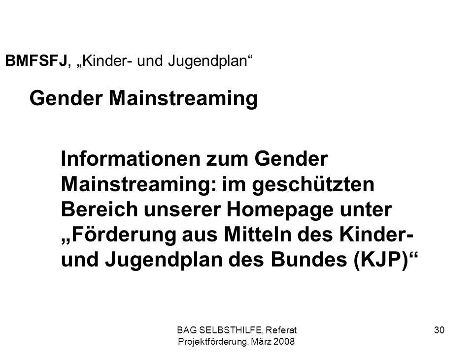 BAG SELBSTHILFE, Referat Projektförderung, März 2008 30 BMFSFJ, Kinder- und Jugendplan Gender Mainstreaming Informationen zum Gender Mainstreaming: im