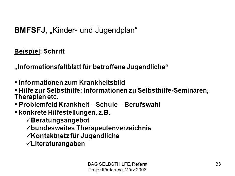 BAG SELBSTHILFE, Referat Projektförderung, März 2008 33 BMFSFJ, Kinder- und Jugendplan Beispiel: Schrift Informationsfaltblatt für betroffene Jugendli