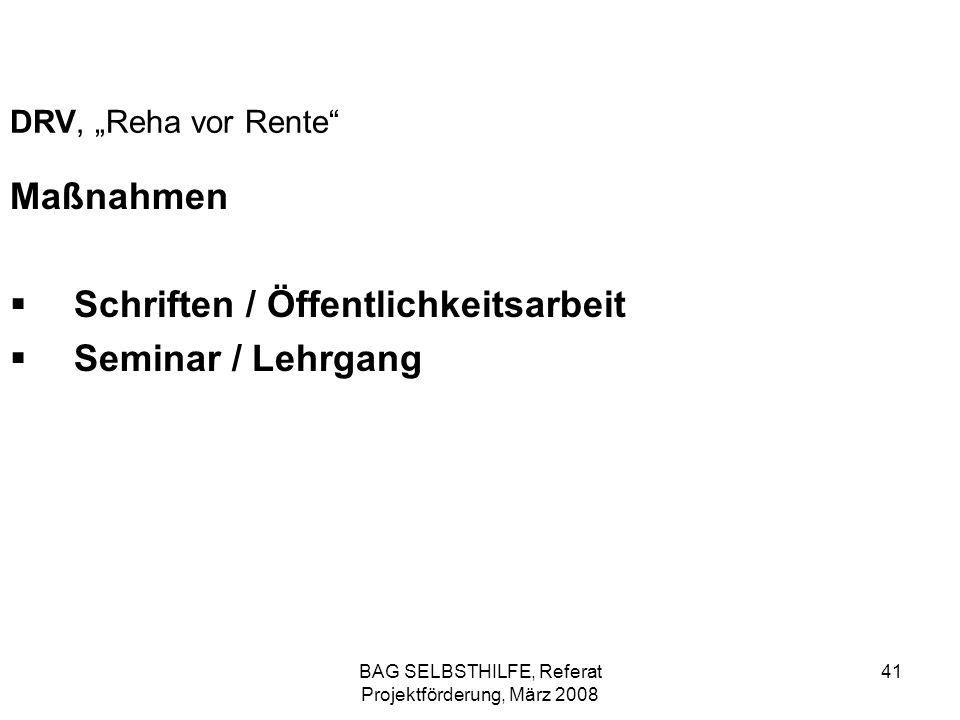 BAG SELBSTHILFE, Referat Projektförderung, März 2008 41 DRV, Reha vor Rente Maßnahmen Schriften / Öffentlichkeitsarbeit Seminar / Lehrgang