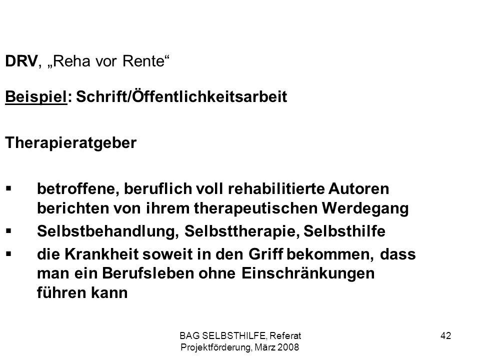 BAG SELBSTHILFE, Referat Projektförderung, März 2008 42 DRV, Reha vor Rente Beispiel: Schrift/Öffentlichkeitsarbeit Therapieratgeber betroffene, beruf