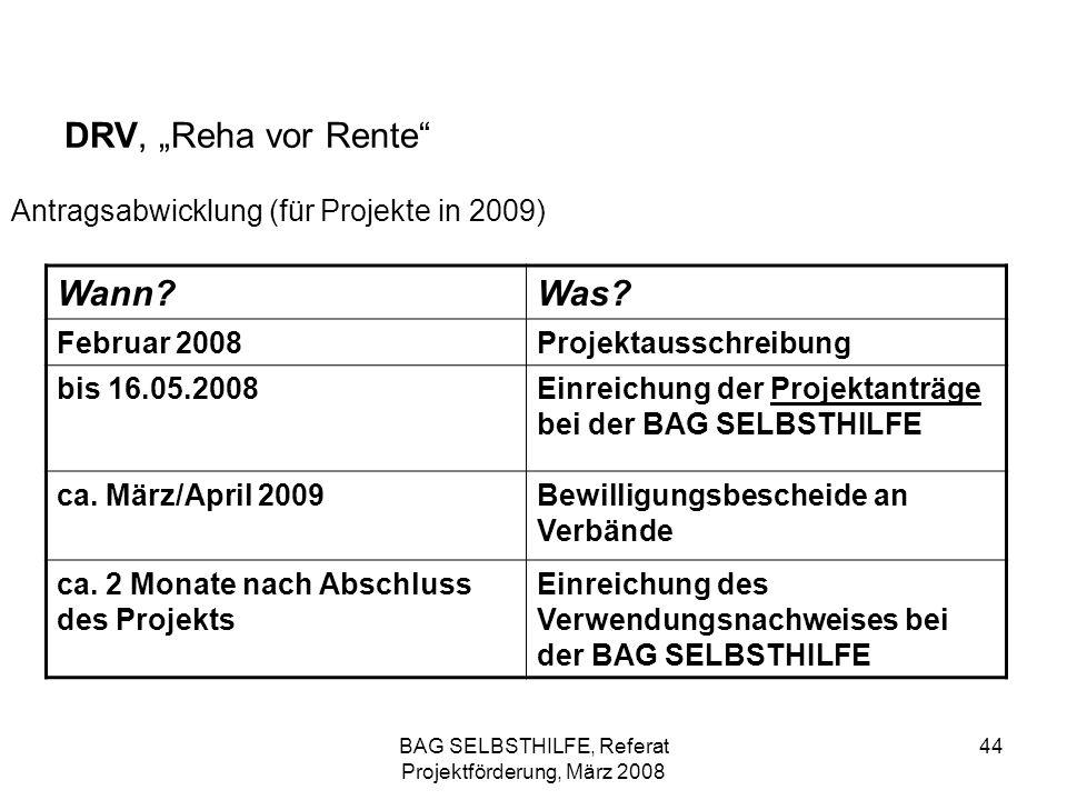 BAG SELBSTHILFE, Referat Projektförderung, März 2008 44 DRV, Reha vor Rente Antragsabwicklung (für Projekte in 2009) Wann?Was? Februar 2008Projektauss