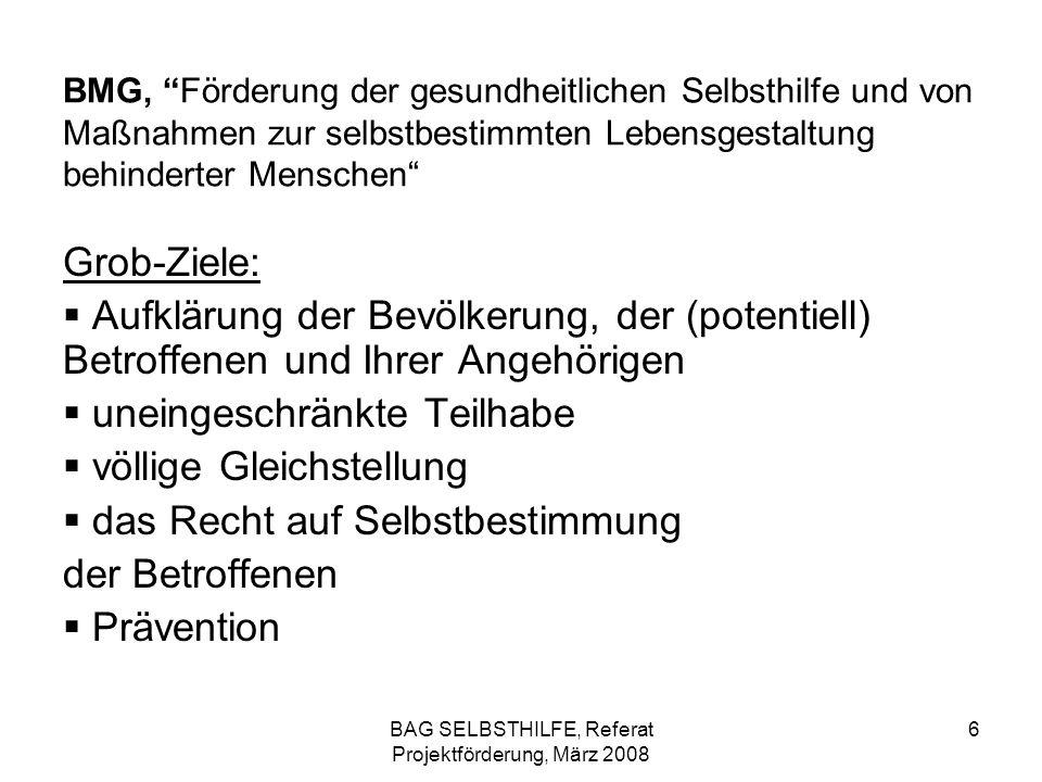 BAG SELBSTHILFE, Referat Projektförderung, März 2008 6 BMG, Förderung der gesundheitlichen Selbsthilfe und von Maßnahmen zur selbstbestimmten Lebensge