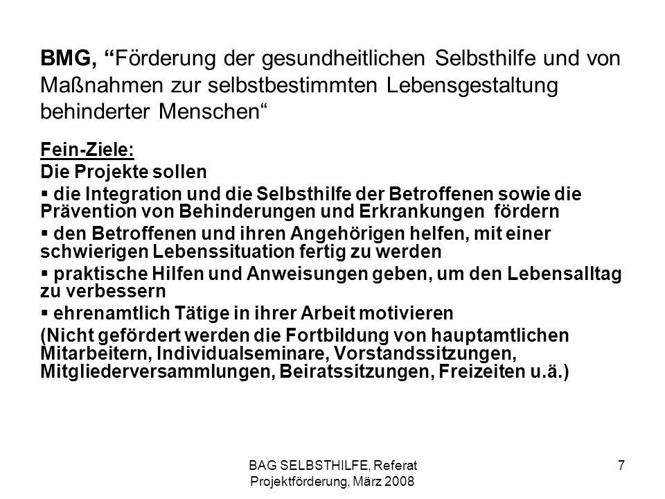 BAG SELBSTHILFE, Referat Projektförderung, März 2008 8 BMG, Förderung der gesundheitlichen Selbsthilfe und von Maßnahmen zur selbstbestimmten Lebensgestaltung behinderter Menschen Beispiel: Veranstaltungen Schulung von ehrenamtlichen Beratern und Betreuern, z.B.