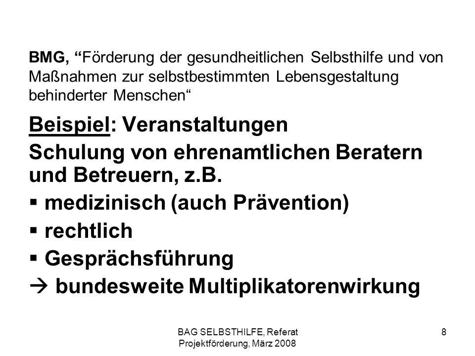 BAG SELBSTHILFE, Referat Projektförderung, März 2008 29 BMFSFJ, Kinder- und Jugendplan Gender Mainstreaming zahlenmäßige Ausgewogenheit von weiblichen und männlichen Teilnehmern genügt nicht geschlechtergerechte Sprache geschlechtlich orientierte Gleichbehandlung von Themen, z.B.