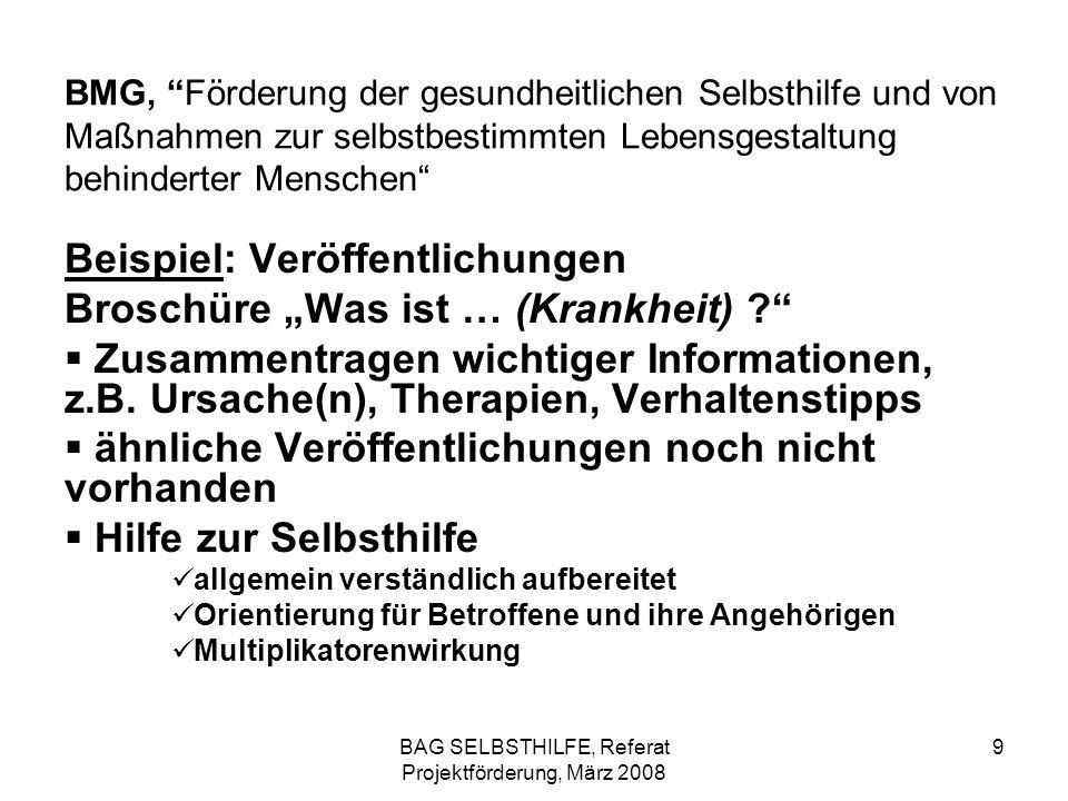 BAG SELBSTHILFE, Referat Projektförderung, März 2008 9 BMG, Förderung der gesundheitlichen Selbsthilfe und von Maßnahmen zur selbstbestimmten Lebensge