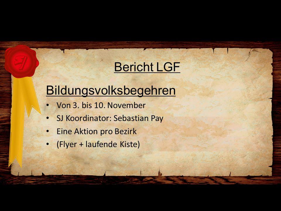 Bericht LGF Bildungsvolksbegehren Von 3. bis 10. November SJ Koordinator: Sebastian Pay Eine Aktion pro Bezirk (Flyer + laufende Kiste)