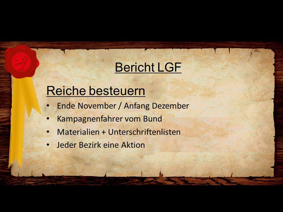 Bericht LGF Reiche besteuern Ende November / Anfang Dezember Kampagnenfahrer vom Bund Materialien + Unterschriftenlisten Jeder Bezirk eine Aktion