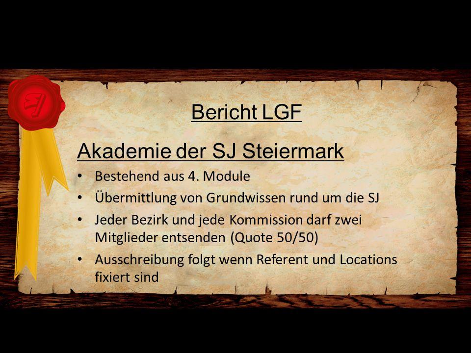 Bericht LGF Akademie der SJ Steiermark Bestehend aus 4. Module Übermittlung von Grundwissen rund um die SJ Jeder Bezirk und jede Kommission darf zwei