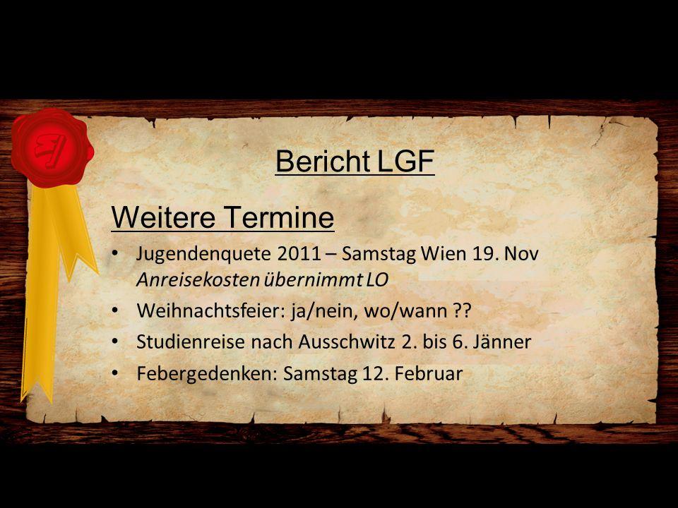 Bericht LGF Weitere Termine Jugendenquete 2011 – Samstag Wien 19. Nov Anreisekosten übernimmt LO Weihnachtsfeier: ja/nein, wo/wann ?? Studienreise nac