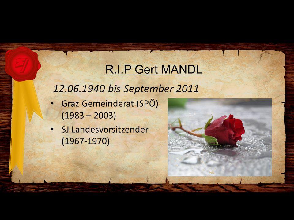 R.I.P Gert MANDL 12.06.1940 bis September 2011 Graz Gemeinderat (SPÖ) (1983 – 2003) SJ Landesvorsitzender (1967-1970)