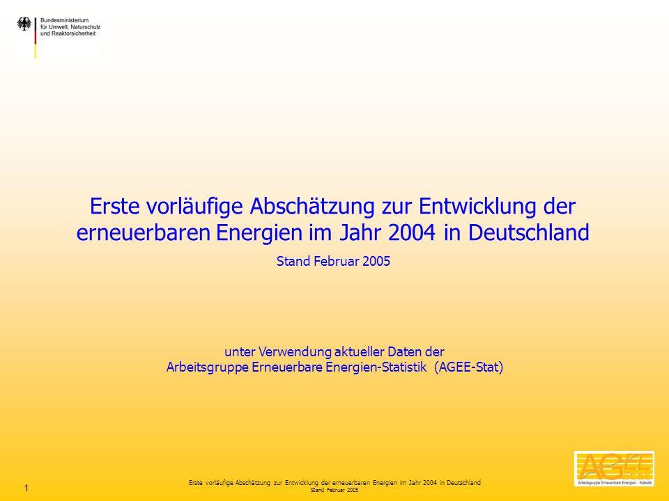 Erste vorläufige Abschätzung zur Entwicklung der erneuerbaren Energien im Jahr 2004 in Deutschland Stand Februar 2005 1 Erste vorläufige Abschätzung z