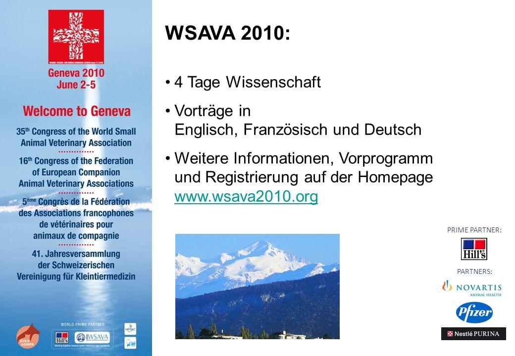 4 Tage Wissenschaft Vorträge in Englisch, Französisch und Deutsch Weitere Informationen, Vorprogramm und Registrierung auf der Homepage www.wsava2010.org www.wsava2010.org Les grandes lignes: WSAVA 2010: PARTNERS: PRIME PARTNER: