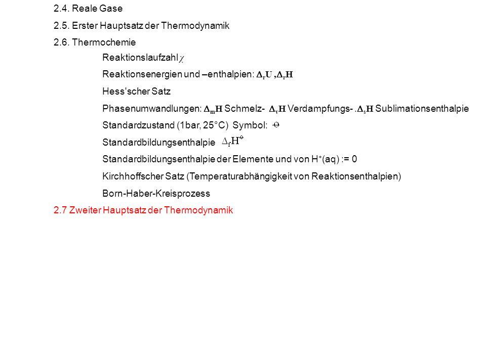2.4. Reale Gase 2.5. Erster Hauptsatz der Thermodynamik 2.6. Thermochemie Reaktionslaufzahl χ Reaktionsenergien und –enthalpien: r U, r H Hess'scher S