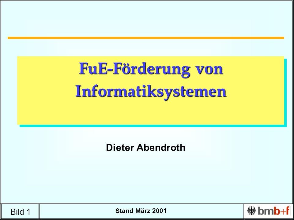 Bild 1 Stand März 2001 FuE-Förderung von Informatiksystemen Dieter Abendroth