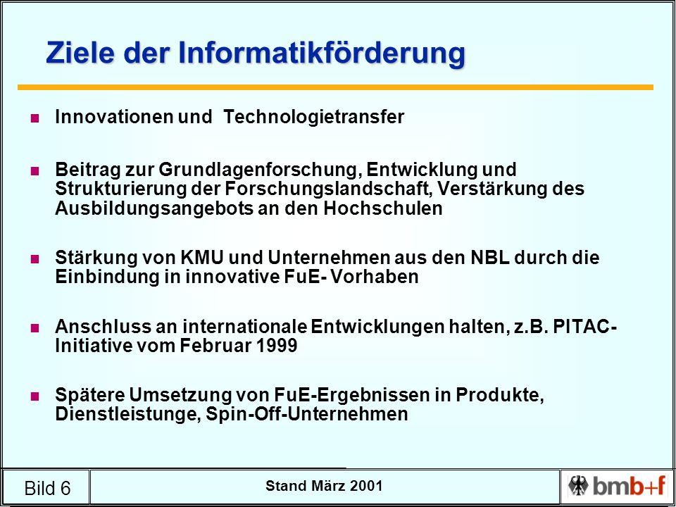 Bild 6 Stand März 2001 Ziele der Informatikförderung n Innovationen und Technologietransfer n Beitrag zur Grundlagenforschung, Entwicklung und Struktu