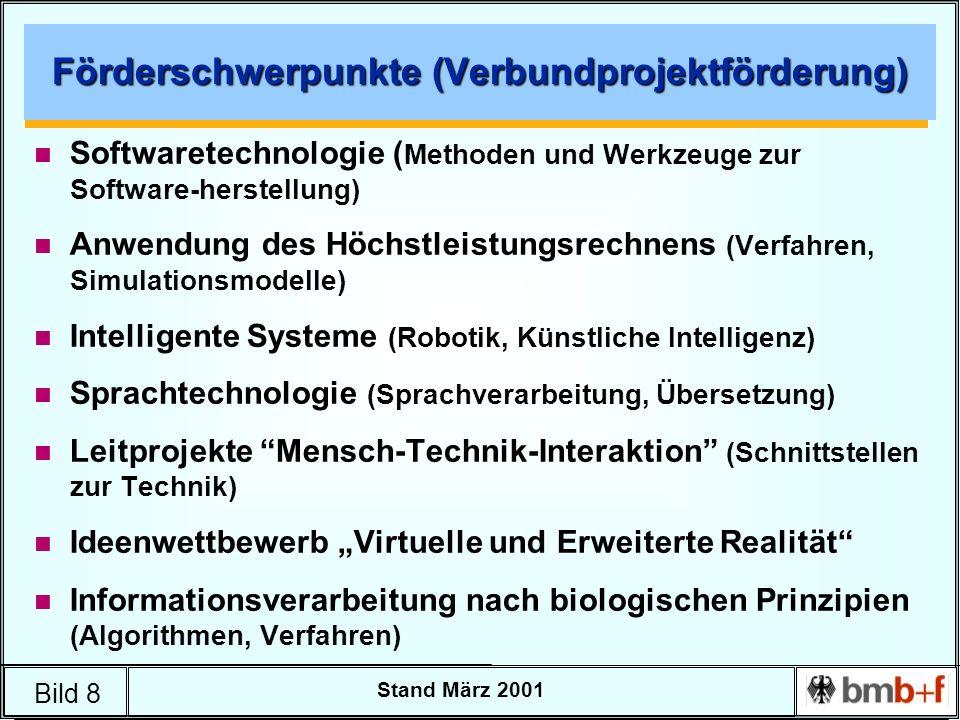 Bild 8 Stand März 2001 Förderschwerpunkte (Verbundprojektförderung) n Softwaretechnologie ( Methoden und Werkzeuge zur Software-herstellung) n Anwendu