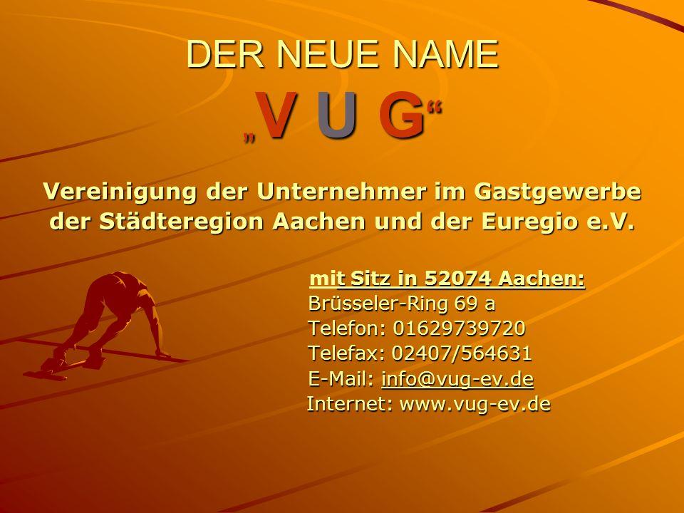DER NEUE NAME V U G DER NEUE NAME V U G Vereinigung der Unternehmer im Gastgewerbe der Städteregion Aachen und der Euregio e.V.