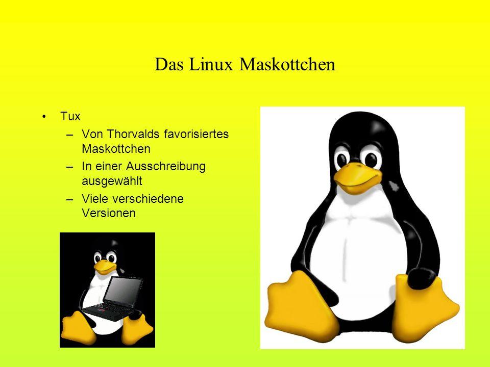 Das Linux Maskottchen Tux –Von Thorvalds favorisiertes Maskottchen –In einer Ausschreibung ausgewählt –Viele verschiedene Versionen