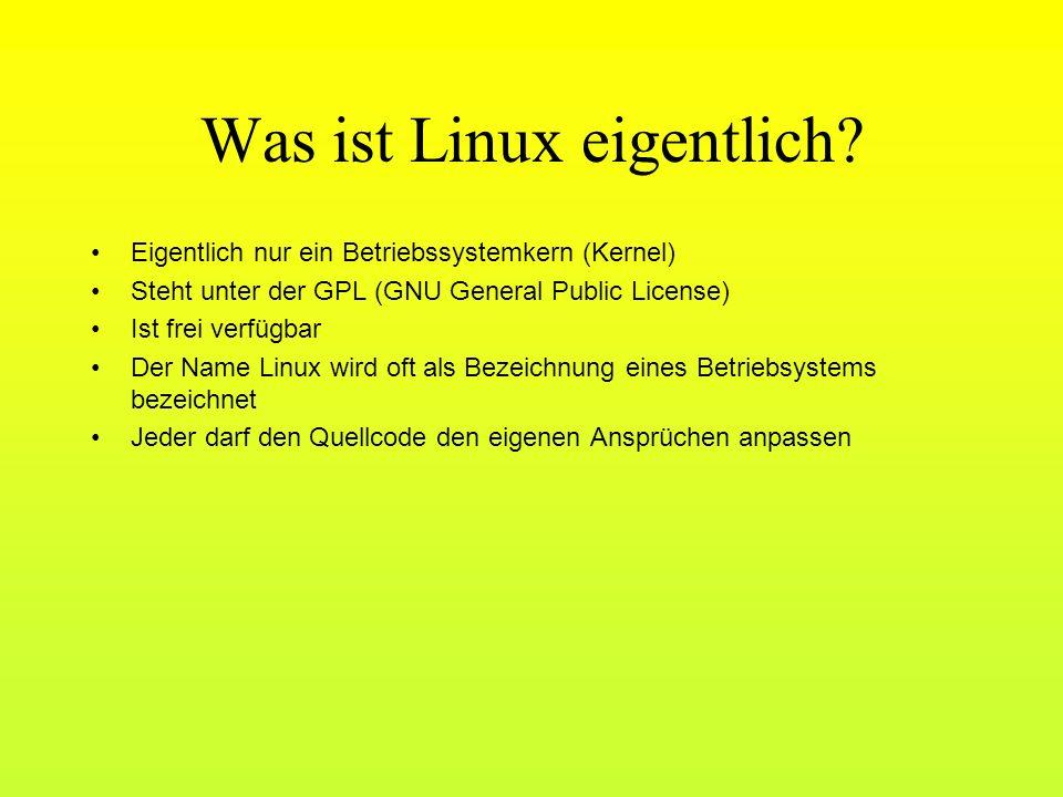 Was ist Linux eigentlich? Eigentlich nur ein Betriebssystemkern (Kernel) Steht unter der GPL (GNU General Public License) Ist frei verfügbar Der Name