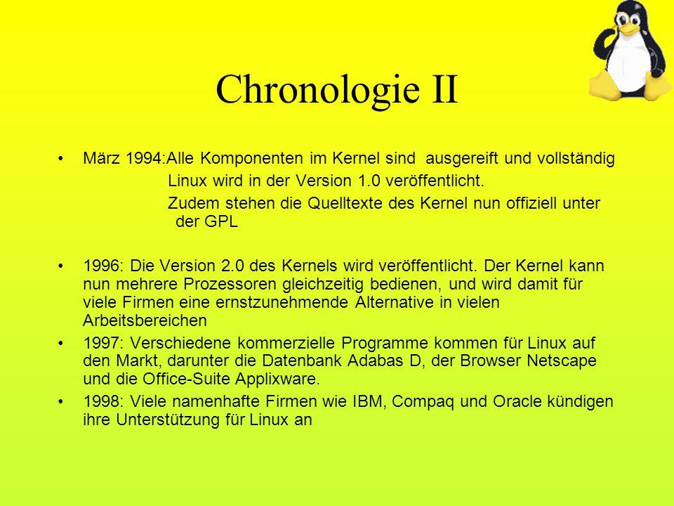 Chronologie II März 1994:Alle Komponenten im Kernel sind ausgereift und vollständig Linux wird in der Version 1.0 veröffentlicht. Zudem stehen die Que