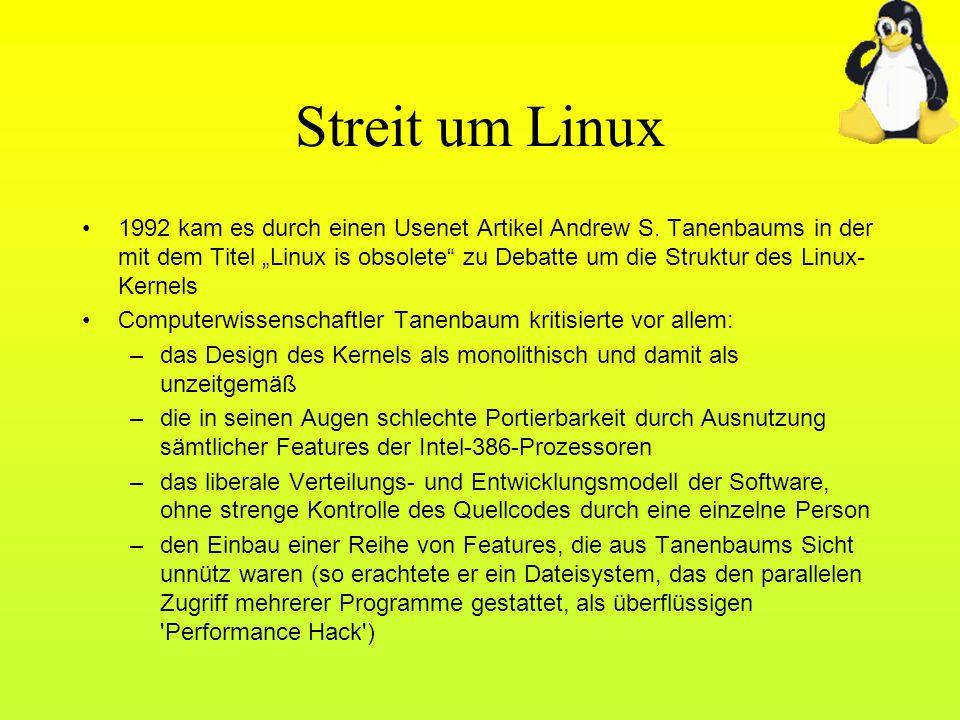 Streit um Linux 1992 kam es durch einen Usenet Artikel Andrew S. Tanenbaums in der mit dem Titel Linux is obsolete zu Debatte um die Struktur des Linu