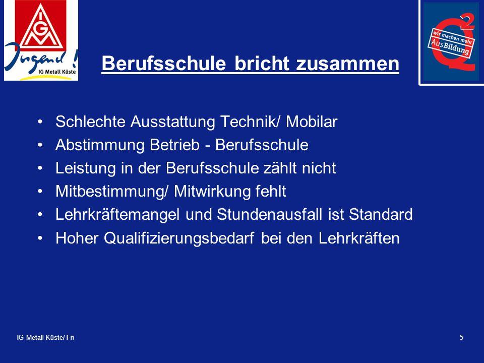 IG Metall Küste/ Fri5 Berufsschule bricht zusammen Schlechte Ausstattung Technik/ Mobilar Abstimmung Betrieb - Berufsschule Leistung in der Berufsschu