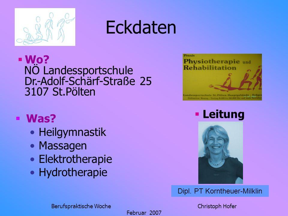 Berufspraktische Woche Christoph Hofer Februar 2007 Eckdaten Was? Heilgymnastik Massagen Elektrotherapie Hydrotherapie Dipl. PT Korntheuer-Milklin Lei