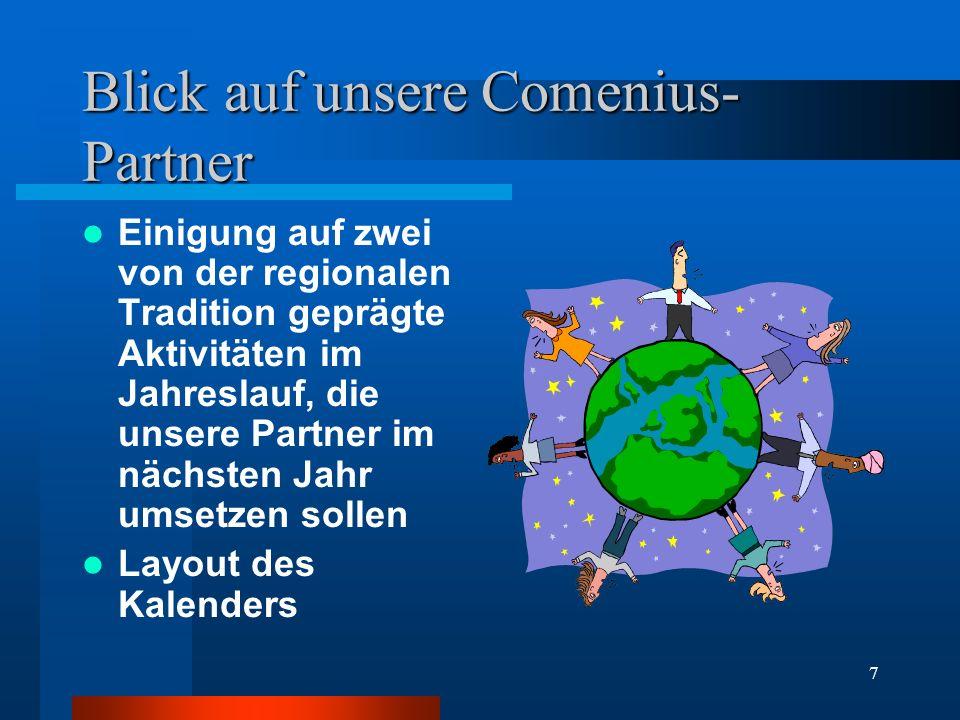 7 Blick auf unsere Comenius- Partner Einigung auf zwei von der regionalen Tradition geprägte Aktivitäten im Jahreslauf, die unsere Partner im nächsten Jahr umsetzen sollen Layout des Kalenders