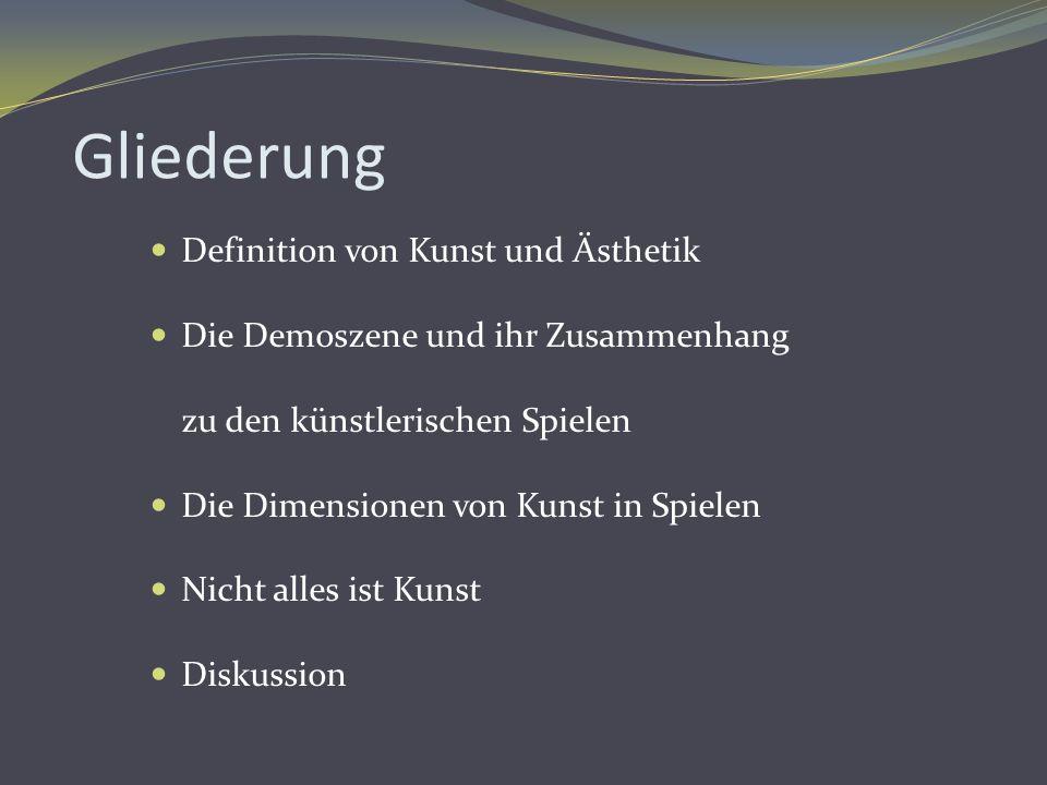 Gliederung Definition von Kunst und Ästhetik Die Demoszene und ihr Zusammenhang zu den künstlerischen Spielen Die Dimensionen von Kunst in Spielen Nic