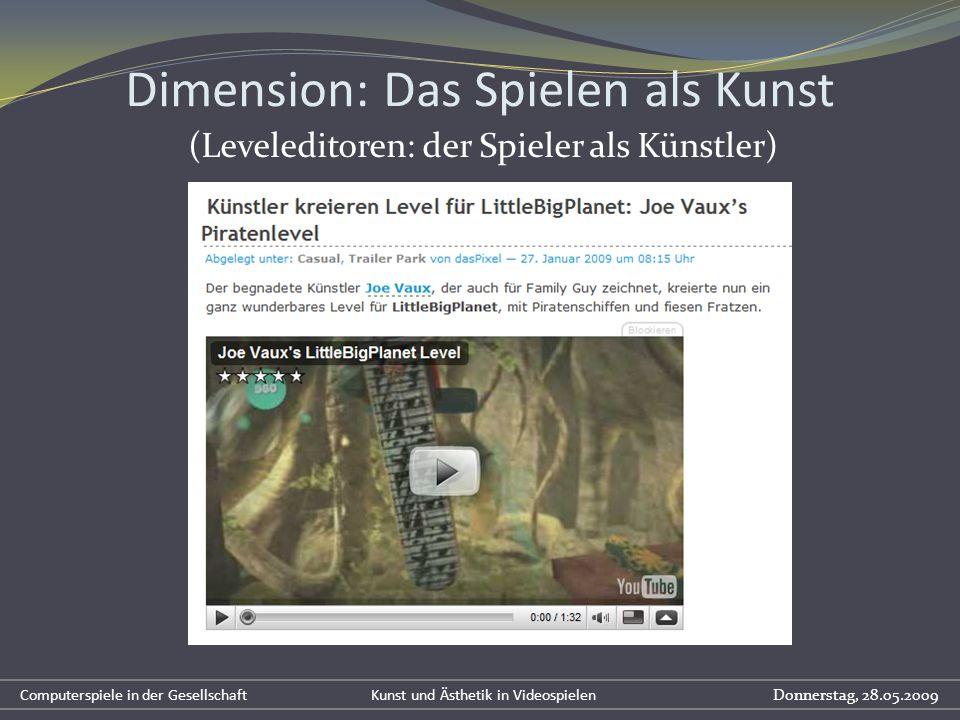 Dimension: Das Spielen als Kunst (Leveleditoren: der Spieler als Künstler) Computerspiele in der Gesellschaft Kunst und Ästhetik in Videospielen Donne