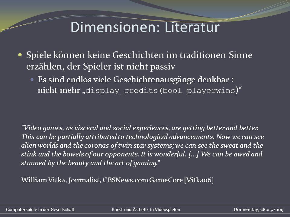Dimensionen: Literatur Spiele können keine Geschichten im traditionen Sinne erzählen, der Spieler ist nicht passiv Es sind endlos viele Geschichtenaus
