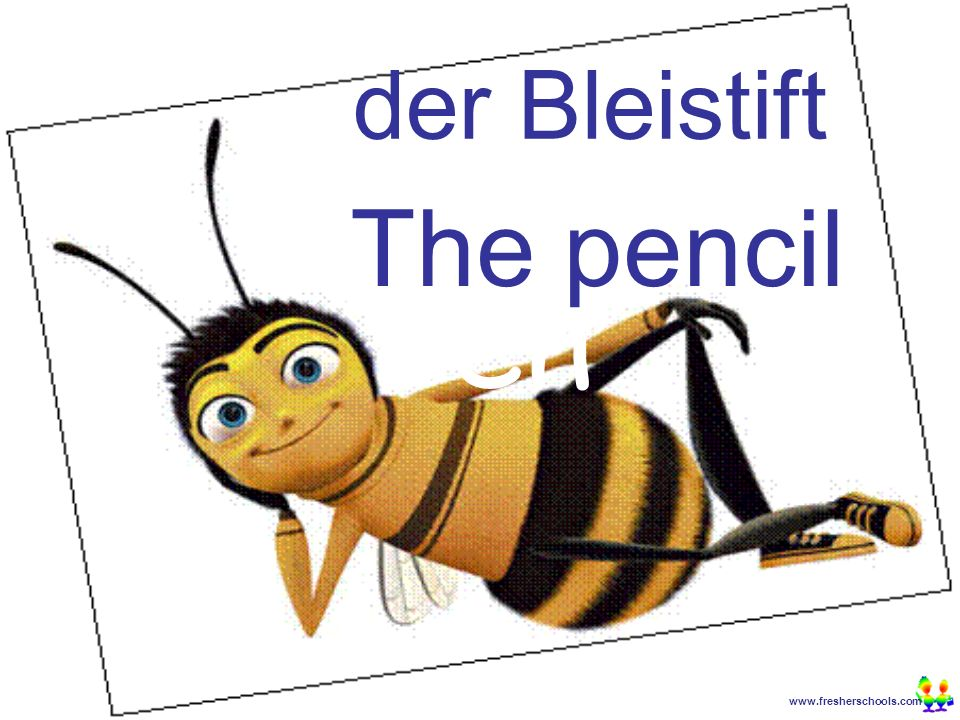 www.fresherschools.com Ben der Bleistift The pencil
