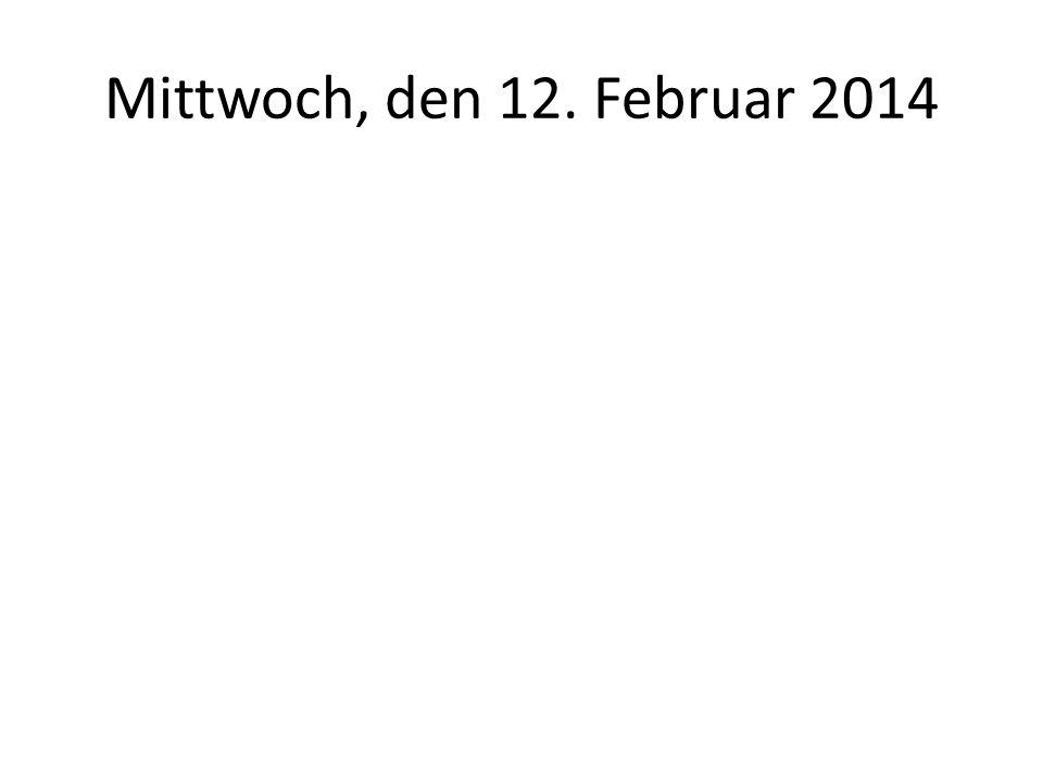 Mittwoch, den 12. Februar 2014