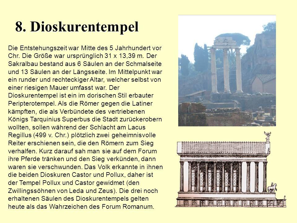 8. Dioskurentempel Die Entstehungszeit war Mitte des 5 Jahrhundert vor Chr. Die Größe war ursprünglich 31 x 13,39 m. Der Sakralbau bestand aus 6 Säule