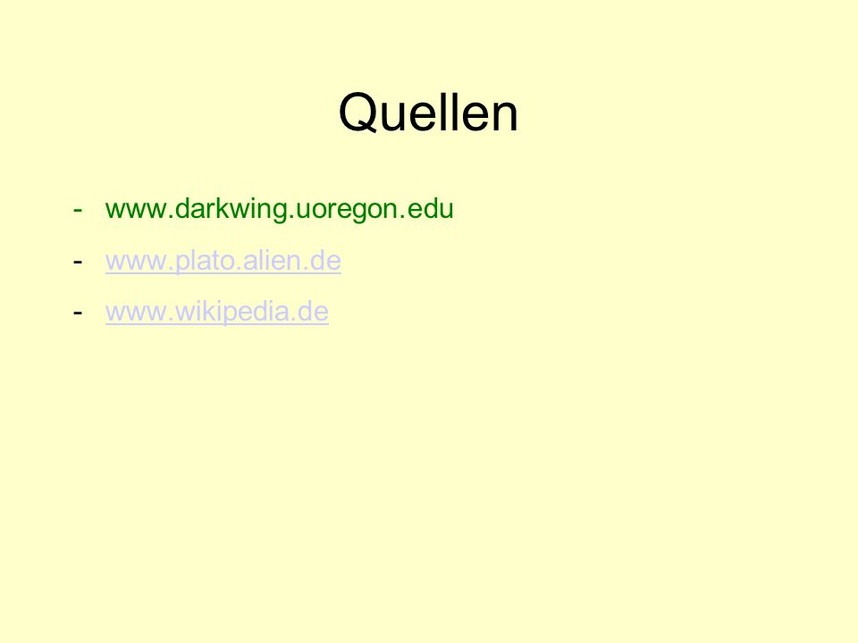 Quellen -www.darkwing.uoregon.edu -www.plato.alien.dewww.plato.alien.de -www.wikipedia.dewww.wikipedia.de