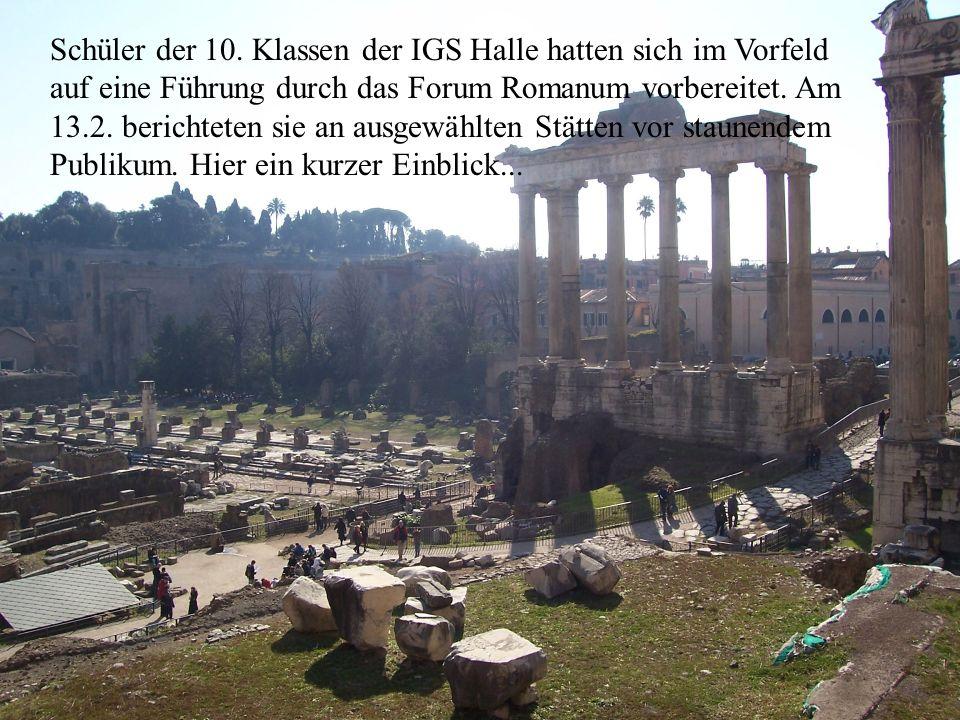Schüler der 10. Klassen der IGS Halle hatten sich im Vorfeld auf eine Führung durch das Forum Romanum vorbereitet. Am 13.2. berichteten sie an ausgewä