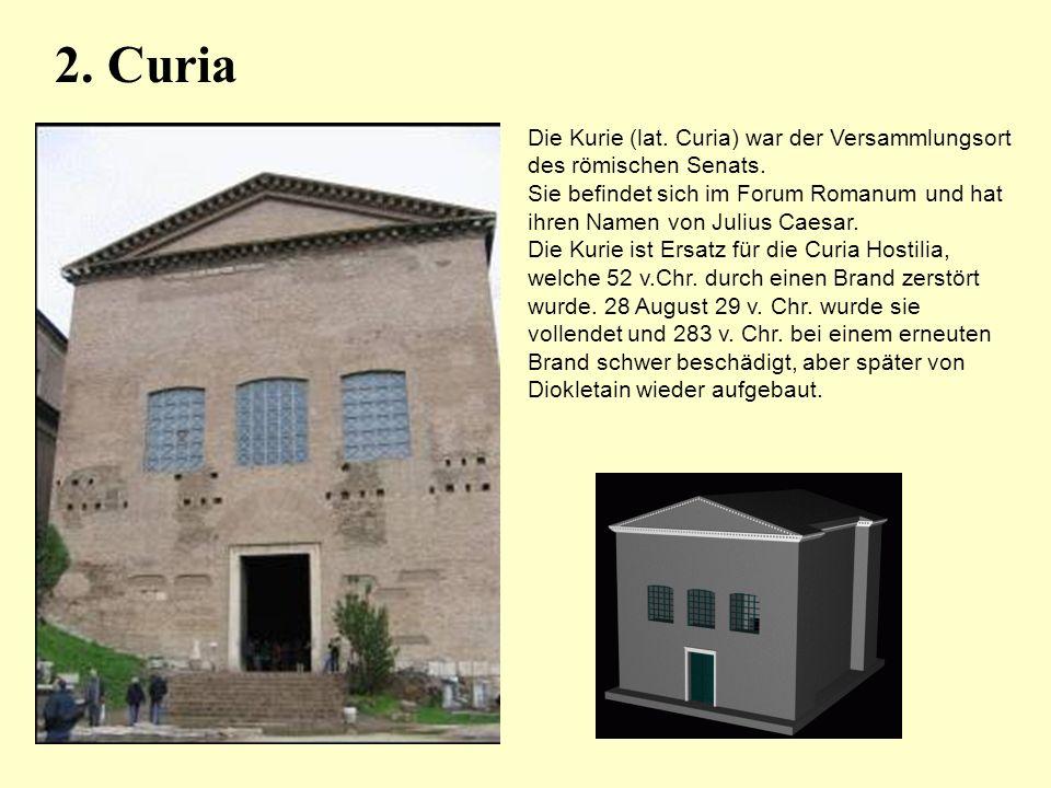 Die Kurie (lat. Curia) war der Versammlungsort des römischen Senats. Sie befindet sich im Forum Romanum und hat ihren Namen von Julius Caesar. Die Kur