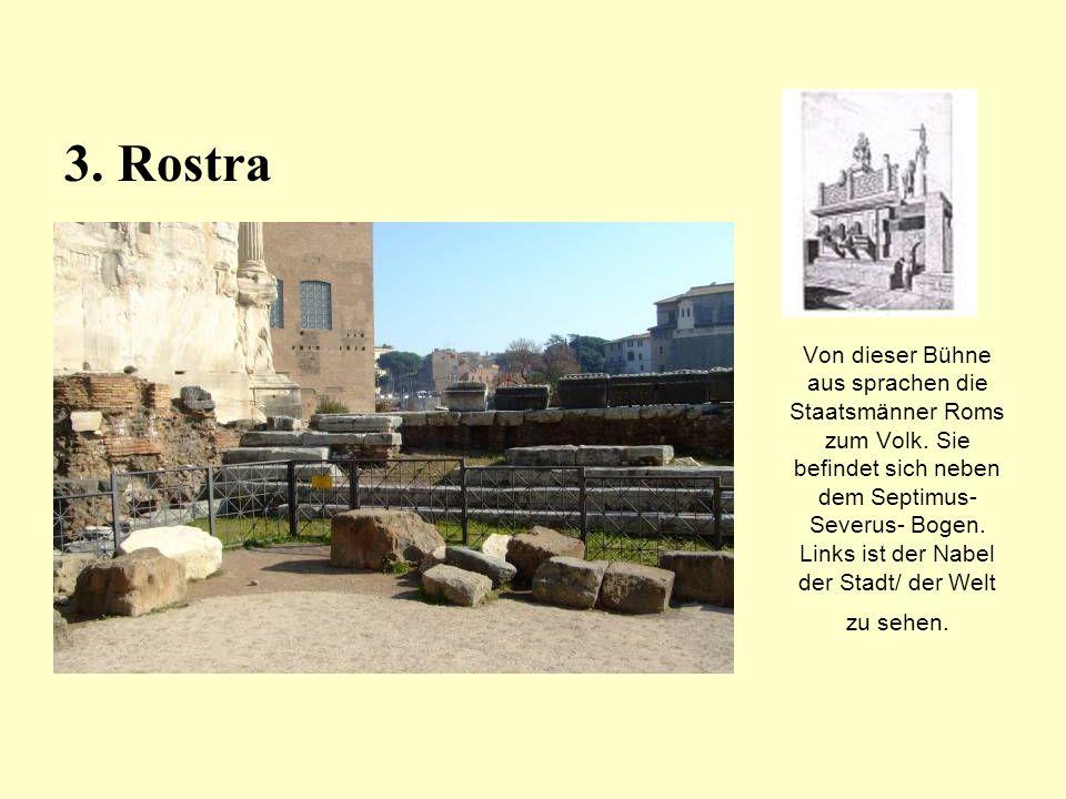 Von dieser Bühne aus sprachen die Staatsmänner Roms zum Volk. Sie befindet sich neben dem Septimus- Severus- Bogen. Links ist der Nabel der Stadt/ der
